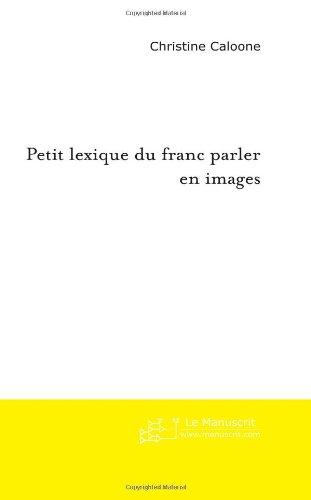 Petit Lexique Du Franc Parler En Images: près de 1000 expressions françaises par thèmes d'illustration