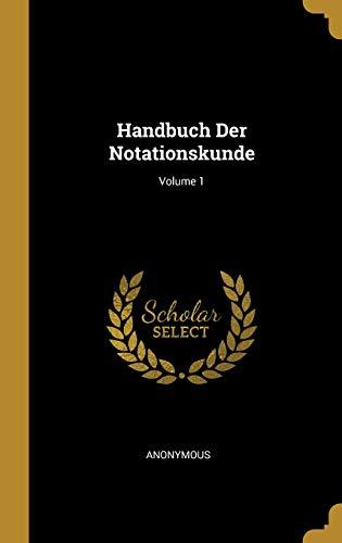 Handbuch Der Notationskunde; Volume 1