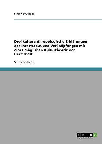 Drei kulturanthropologische Erklärungen des Inzesttabus und Verknüpfungen mit einer möglichen Kulturtheorie der Herrschaft