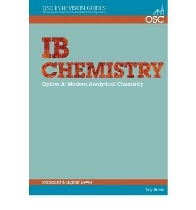 IB Chemistry Option A: Modern Analytical Chemistry Standard and Higher Level (OSC IB Revision Guides for the International Baccalaureate Diploma) by Brown, Tony published by OSC Publishing (2008)