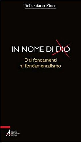 In nome di Dio. Dai fondamenti al fondamentalismo (Bibbia per te) por Sebastiano Pinto