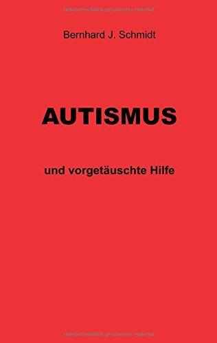 Autismus: und vorgetäuschte Hilfe von [Schmidt, Bernhard J.]