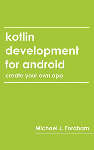 Kotlin Development for Android: (Create Your Own App) (English Edition) por Michael Fordham