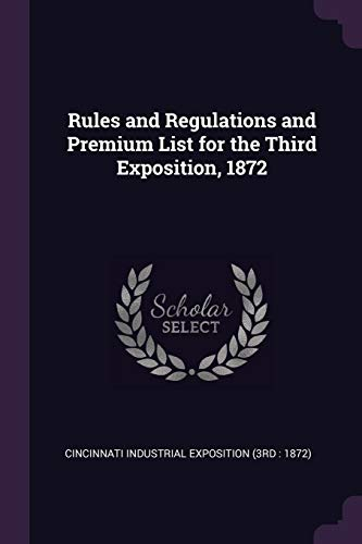 Rules and Regulations and Premium List for the Third Exposition, 1872