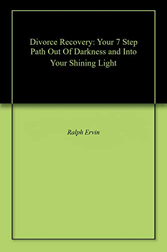 Divorce Recovery: Your 7 Step Path Out Of Darkness and Into Your Shining Light book cover