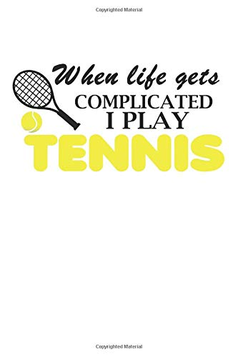 Tennis: Notebook Journal | When Life Gets Complicated I Play Tennis | For Tennis Players, Coaches And Everybody Who Loves Playing Tennis (6x9 inch | lined paper | Soft Cover | 100 Pages) -