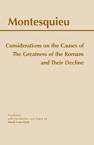 Considerations on the Causes of the Greatness of the Romans and Their Decline by Charles de Secondat,Baron de Montesquieu (1999-11-01)