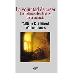 La voluntad de creer: Un debate sobre la ética de la creencia (Filosofía - Cuadernos De Filosofía Y Ensayo)