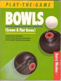 Bowls, Crown and Flat Green (Play the Game S.) por Barry Weekes