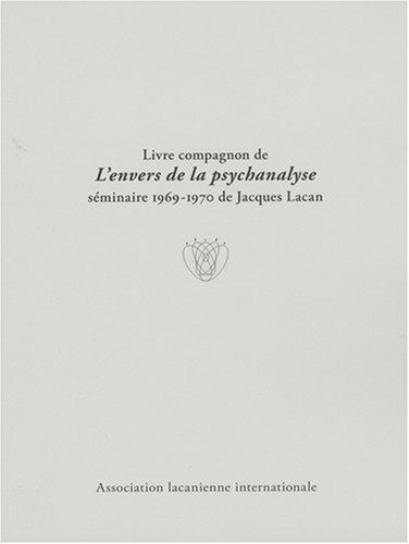 Livre compagnon de L'envers de la psychanalyse : Séminaire 1969-1970 de Jacques Lacan