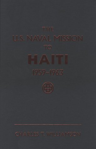 The U.S. Naval Mission to Haiti, 1959-1963 (Naval Institute Press) by Charles T. Williamson (1998-12-30)