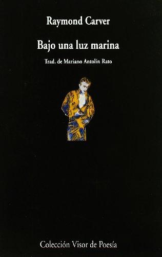 Bajo Una Luz Marina (Visor de Poesía) por Raymond Carver