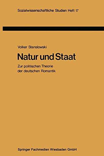 Natur und Staat: Zur Politischen Theorie Der Deutschen Romantik (Sozialwissenschaftliche Studien,...