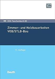 Zimmer- und Holzbauarbeiten VOB/STLB-Bau: VOB Teil C: ATV DIN 18299, ATV DIN 18334 (DIN-Taschenbuch)