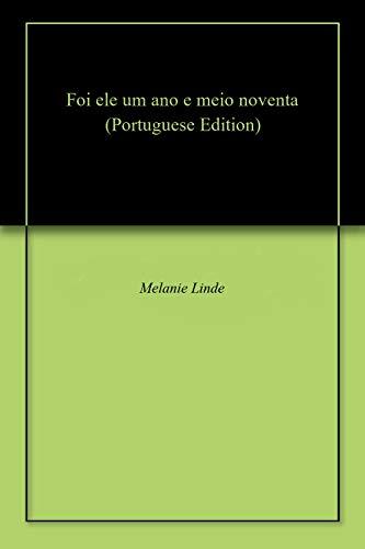 Foi ele um ano e meio noventa (Portuguese Edition)