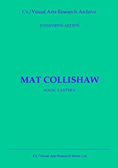 Mat Collishaw: Magic Lantern (Cv/Visual Arts Research Book 124) by [James, Nicholas]