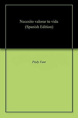 Necesito valorar tu vida eBook: Pizdy Fant: Amazon.es: Tienda Kindle