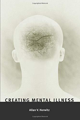 Creating Mental Illness por Allan V. Horwitz