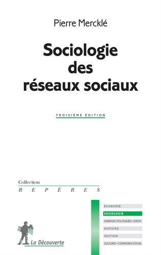 La sociologie des réseaux sociaux / Pierre Mercklé.- Paris : la Découverte , DL 2016, cop. 2016