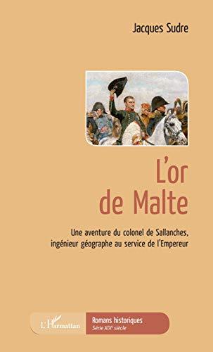 L Or De Malte Une Aventure Du Colonel De Sallanches Ingenieur Geographe Au Service De L Empereur Romans Historiques