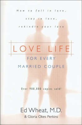 [Love Life for Every Married Couple: How to Fall in Love, Stay in Love, Rekindle Your Love] (By: Ed Wheat) [published: January, 1989]