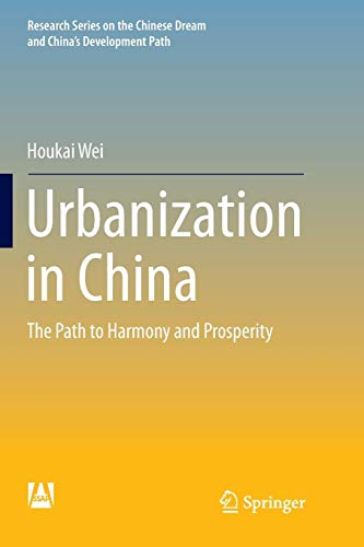 Urbanization in China: The Path to Harmony and Prosperity (Research Series on the Chinese Dream and China's Development Path)