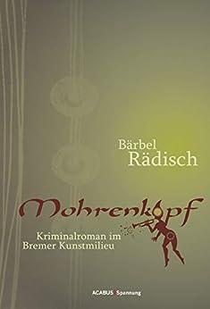 Mohrenkopf. Kriminalroman im Bremer Kunstmilieu von [Rädisch, Bärbel]
