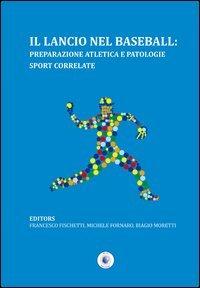 Il lancio nel baseball. Preparazione atletica e patologie sport correlate (Scienze delle attività motorie e sport)