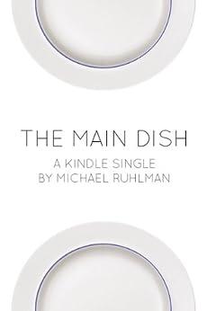 The Main Dish (Kindle Single) by [Ruhlman, Michael]