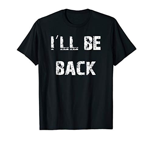 I'll Be Back Arnie Movie Quote T-Shirt
