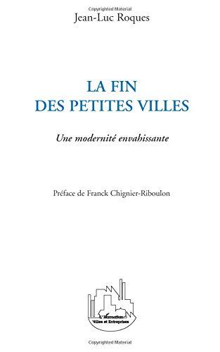 La fin des petites villes : Une modernité envahissante par Jean-Luc Roques