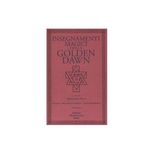 Insegnamenti Magici Della Golden Dawn. Rituali, Documenti Segreti, Testi Dottrinali: 1