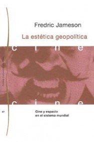 La estética geopolítica: Cine y espacio en el sistema mundial (Comunicación)