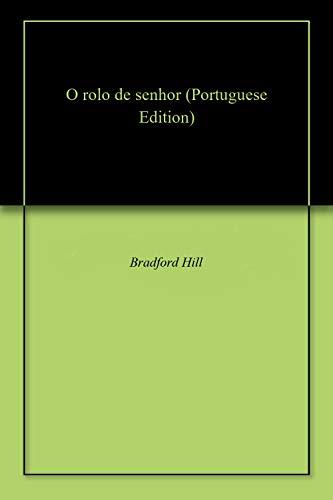 O rolo de senhor (Portuguese Edition) por Bradford  Hill