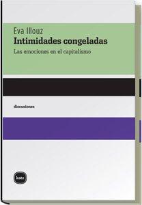 Intimidades Congeladas (discusiones) por Eva Illouz