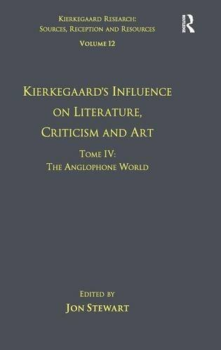 Volume 12, Tome IV: Kierkegaard's Influence on Literature, Criticism and Art: The Anglophone World (Kierkegaard Research: Sources, Reception and Resources) by Jon Stewart (2013-04-04)