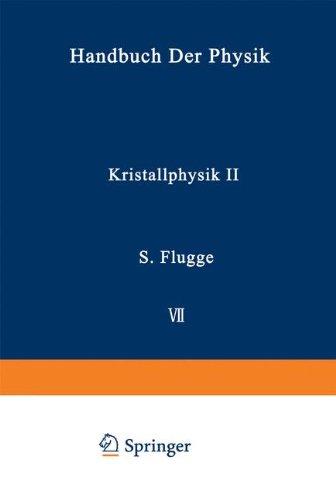 Kristallphysik II / Crystal Physics II (Handbuch der Physik Encyclopedia of Physics / Mechanisches und Thermisches Verhalten der Materie) (German Edition)