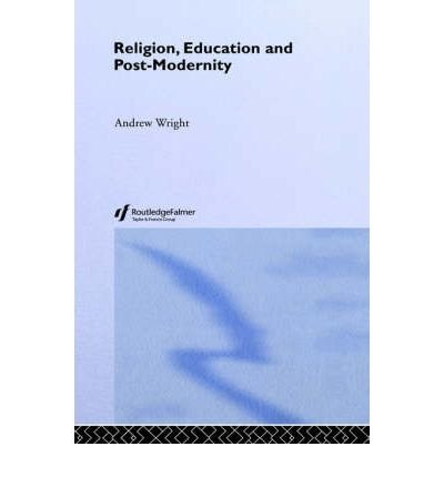 [( Religion, Education and Post-modernity )] [by: Andrew Wright] [Jan-2004]