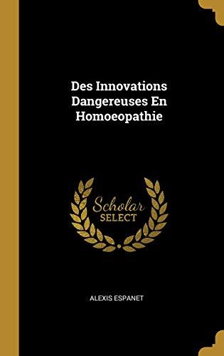 Des Innovations Dangereuses En Homoeopathie par Alexis Espanet