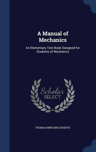 A Manual of Mechanics: An Elementary Text-Book Designed for Students of Mechanics