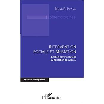 Intervention sociale et animation: Gestion communautaire ou éducation populaire