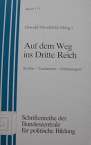 Auf dem Weg ins Dritte Reich. Kräfte - Tendenzen - Strömungen.
