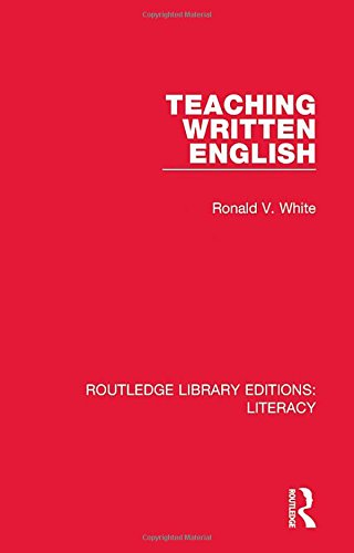 Teaching Written English: Volume 25 (Routledge Library Editions: Literacy)