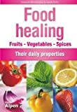 Food Healing: Fruits Vegetables Spices - Their Daily Properties