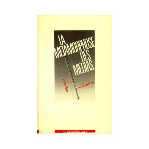 LA METAMORPHOSE DES MEDIAS. SENS ET NON-SENS DE L'ART CONTEMPORAIN