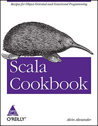 Scala Cookbook: Recipes for Object-Oriented and Functional Programming