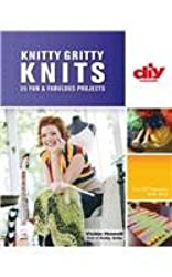 Knitty Gritty Knits: 25 Fun and Fabulous Projects (DIY Network)