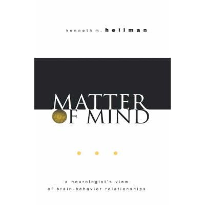 [(Matter of Mind: A Neurologist's View of Brain-Behavior Relationships)] [Author: Kenneth M. Heilman] published on (February, 2002)
