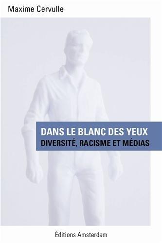 Dans le blanc des yeux : Diversit, racisme et mdias