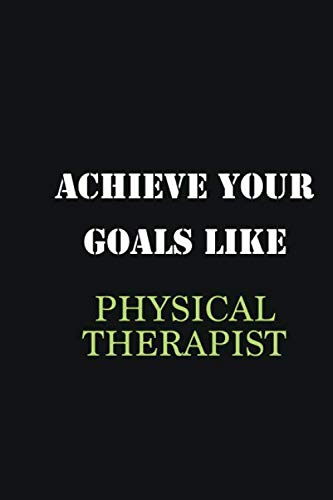 Achieve Your Goals Like Physical Therapist: Writing careers journals and notebook. A way towards enhancement